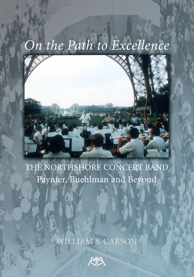 On The Path to Excellence: The Northshore Concert Band - Paynter, Buehlman, and Beyond by William S. Carson